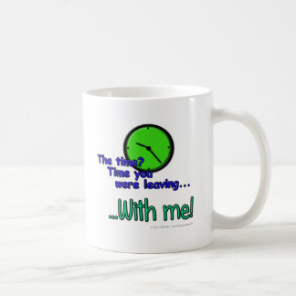 The time? Time you were leaving... ...With me! Coffee Mug
