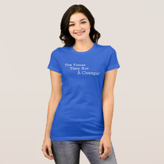 The Times They are a Changin' T-shirt