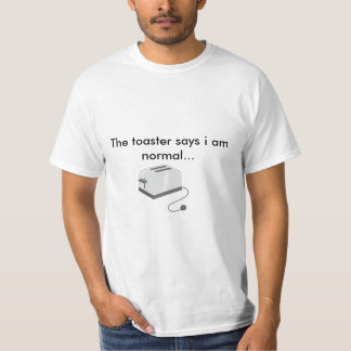 The toaster says... T-Shirt