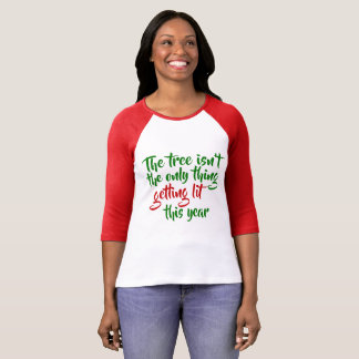 The Tree Isn't the Only Thing Getting Lit T-Shirt