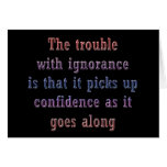 The trouble with ignorance is that