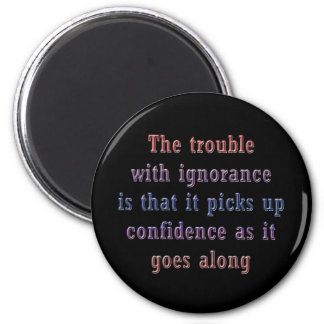 The trouble with ignorance is that fridge magnets