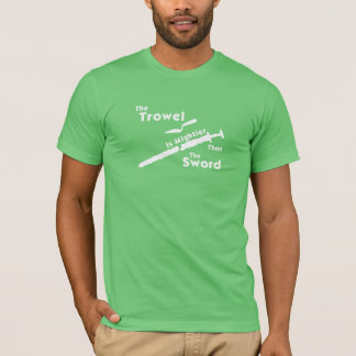 The Trowel is Mightier T-Shirt