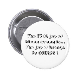 The TRUE joy of bieng wrong is... 6 Cm Round Badge