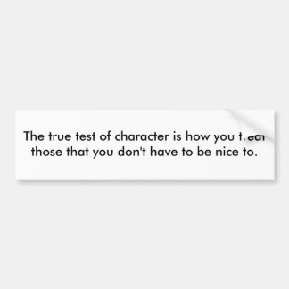 The true test of character bumper sticker