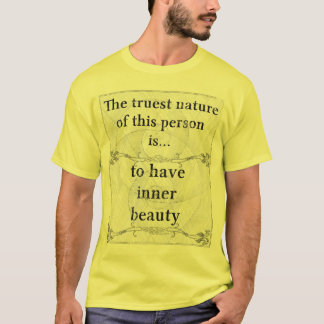 The truest nature: beauty inner have soul T-Shirt