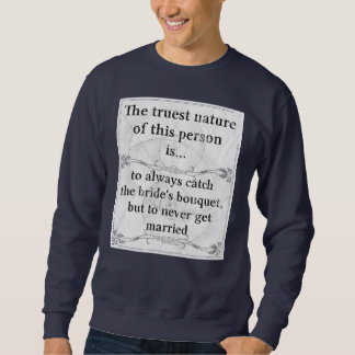 The truest nature... bride bouquet wedding sweatshirt