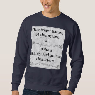 The truest nature... draw manga and anime sweatshirt
