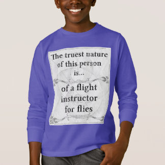 The truest nature: flight instructor flies insects T-Shirt