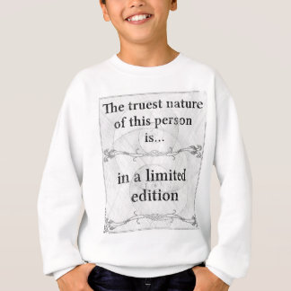The truest nature... in a limited edition sweatshirt