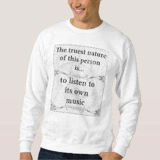 The truest nature: listen music own musician sweatshirt