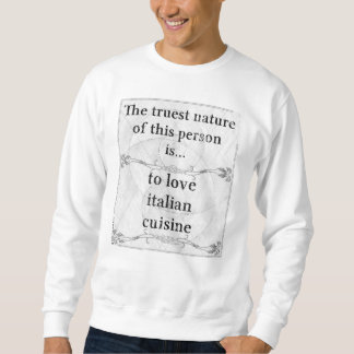 The truest nature: love italian cuisine sweatshirt