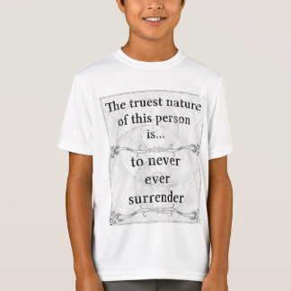 The truest nature: never ever surrender give up T-Shirt