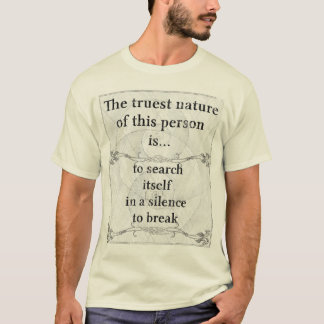 The truest nature: silence break talk T-Shirt