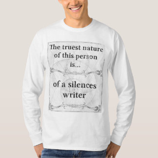 The truest nature... silence, silences, write T-Shirt