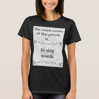 The truest nature: sing words singer T-Shirt