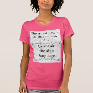 The truest nature... speak the sign language T-Shirt