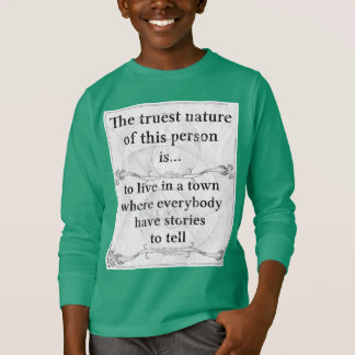 The truest nature: stories tell live town T-Shirt