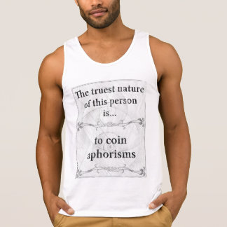 The truest nature... to coin aphorisms tanktop