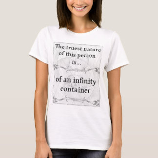 The truest nature... to contain infinity T-Shirt