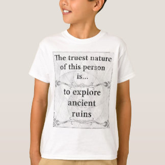 The truest nature... to explore ancient ruins T-Shirt