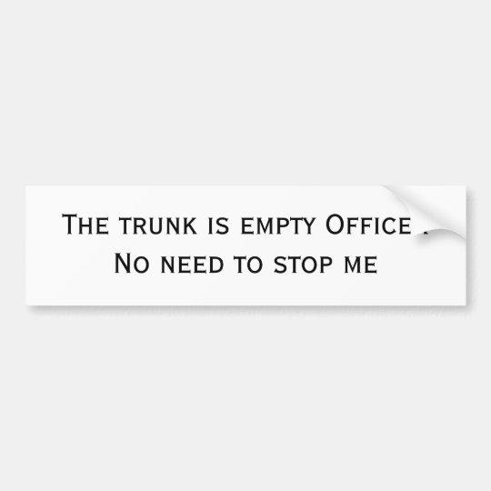 The trunk is empty bumper sticker