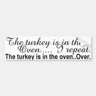 The turkey is in the oven bumper stickers