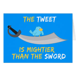 The Tweet is Mightier Than the Sword Card