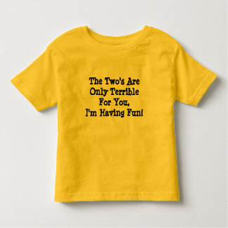 The Two's Are Only Terrible For You, I'm Having... Toddler T-Shirt
