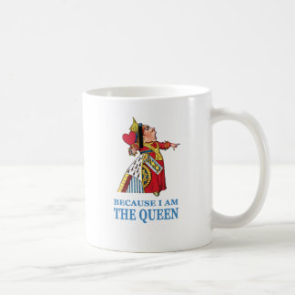 "THE UEEN OF HEARTS SAYS ""BECAUSE I AM THE QUEEN"" COFFEE MUG"