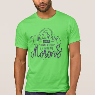 The universe is full of Mo**ns T-Shirt