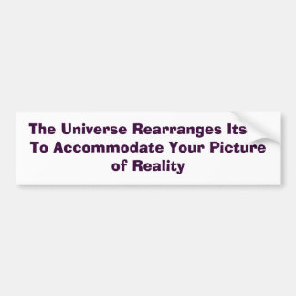 The Universe Rearranges Itself To Accommodate Y... Bumper Sticker