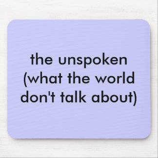 the unspoken (what the world don't talk about) mouse pad