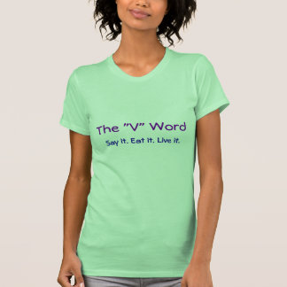 """The """"V"""" Word, Say it. Eat it. Live it. Green Shirts"""