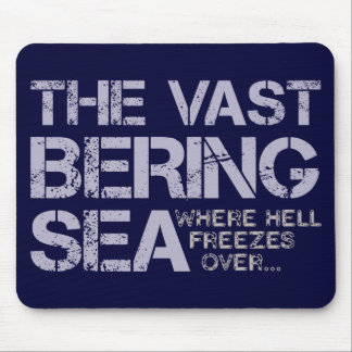 THE VAST BERING SEA... MOUSE PAD