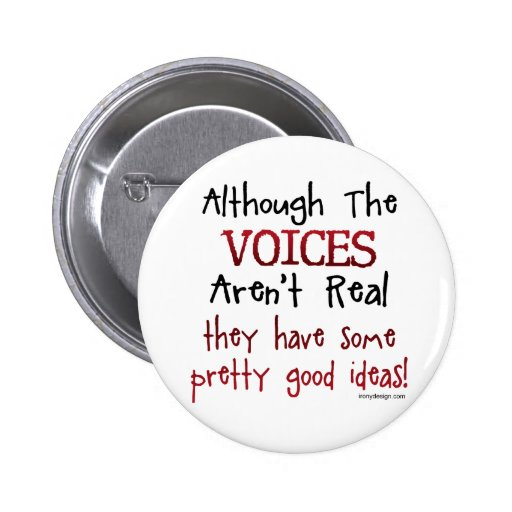The Voices Aren't Real Funny Saying 6 Cm Round Badge