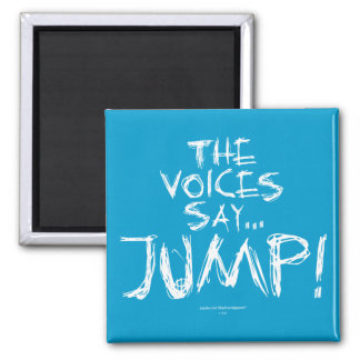 The voices say... JUMP! Square Magnet