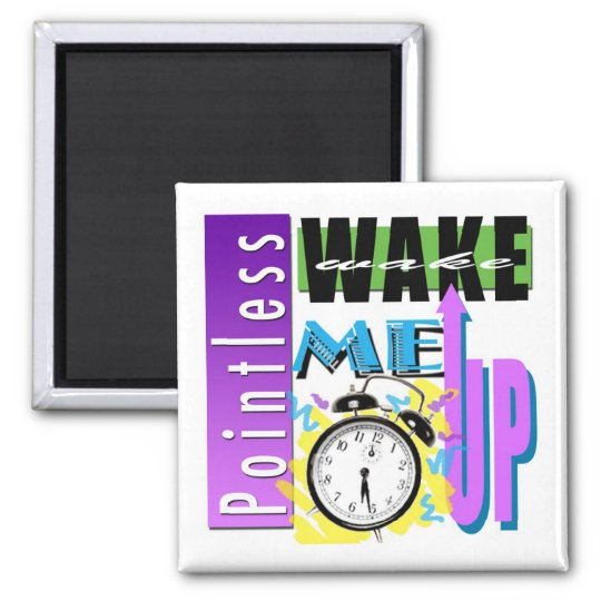 The Wake Me Up Magnet