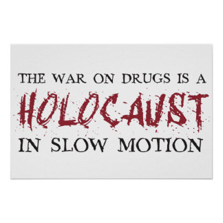 The War on Drugs is a Holocaust in Slow Motion Poster