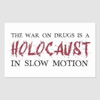 The War on Drugs is a Holocaust in Slow Motion Rectangular Sticker