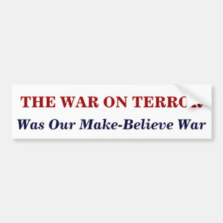 THE WAR ON TERROR, Our  Make-Belie... Bumper Sticker