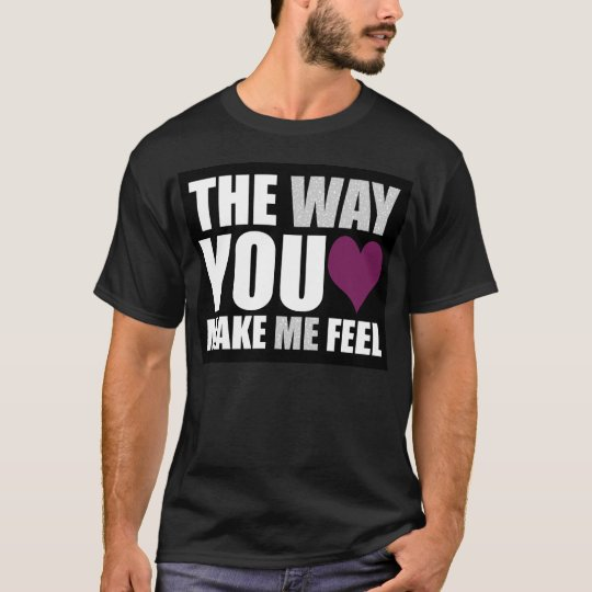 the way you make me feel (in black) T-Shirt