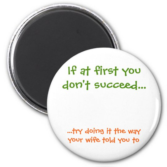 The Way Your Wife Told You To Funny Fridge Magnet