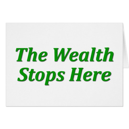 The Wealth Stops Here Card