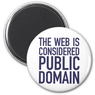The Web Is Considered Public Domain - Blue Refrigerator Magnet