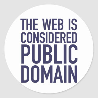 The Web Is Considered Public Domain - Blue Round Sticker