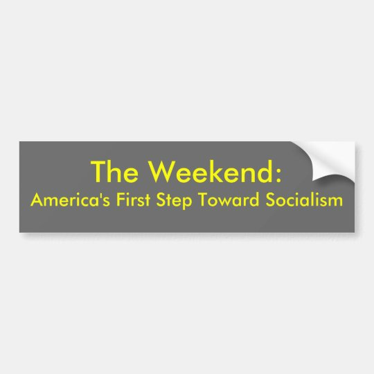 The Weekend: America's First Step Towards Bumper Sticker