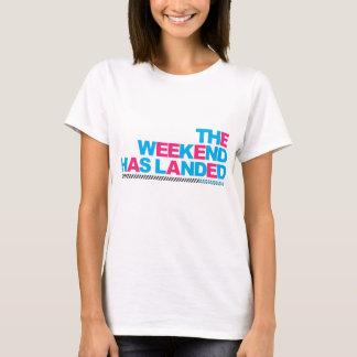 The Weekend Has Landed T-Shirt