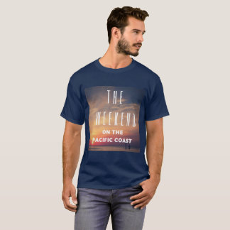 The Weekend on the Pacific Coast T-shirt