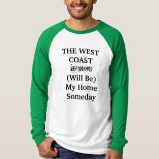 THE WEST COAST Will Be My Home Someday shirt